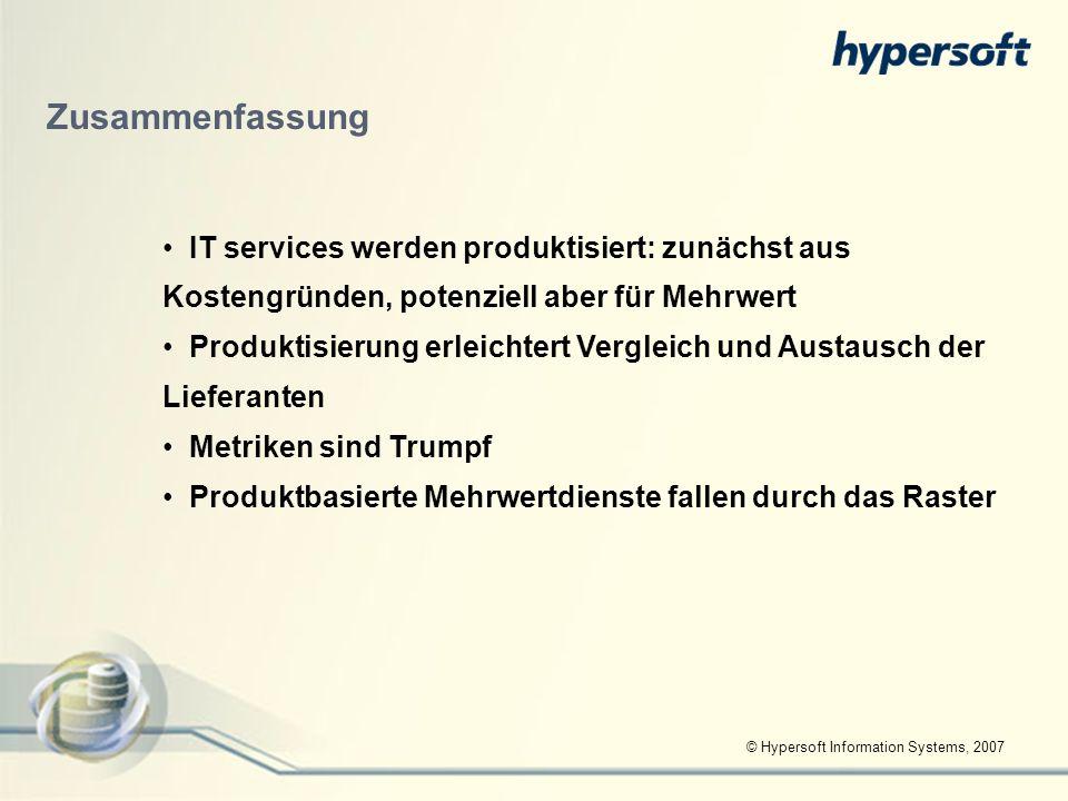© Hypersoft Information Systems, 2007 Zusammenfassung IT services werden produktisiert: zunächst aus Kostengründen, potenziell aber für Mehrwert Produ
