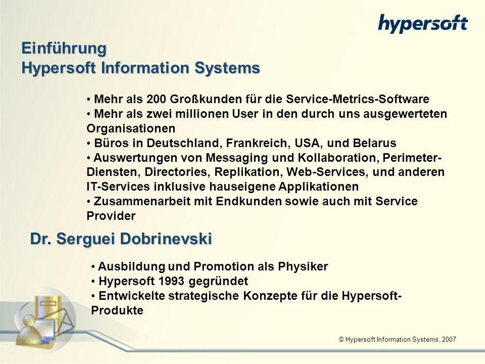© Hypersoft Information Systems, 2007 Einführung Hypersoft Information Systems Mehr als 200 Großkunden für die Service-Metrics-Software Mehr als zwei