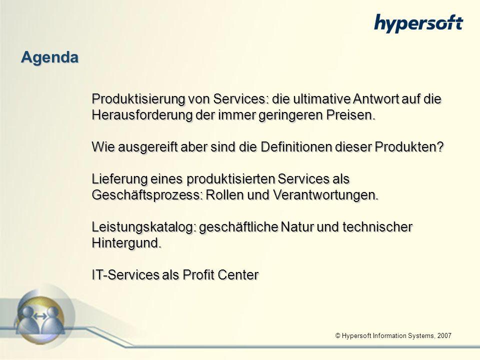 © Hypersoft Information Systems, 2007 Agenda Produktisierung von Services: die ultimative Antwort auf die Herausforderung der immer geringeren Preisen