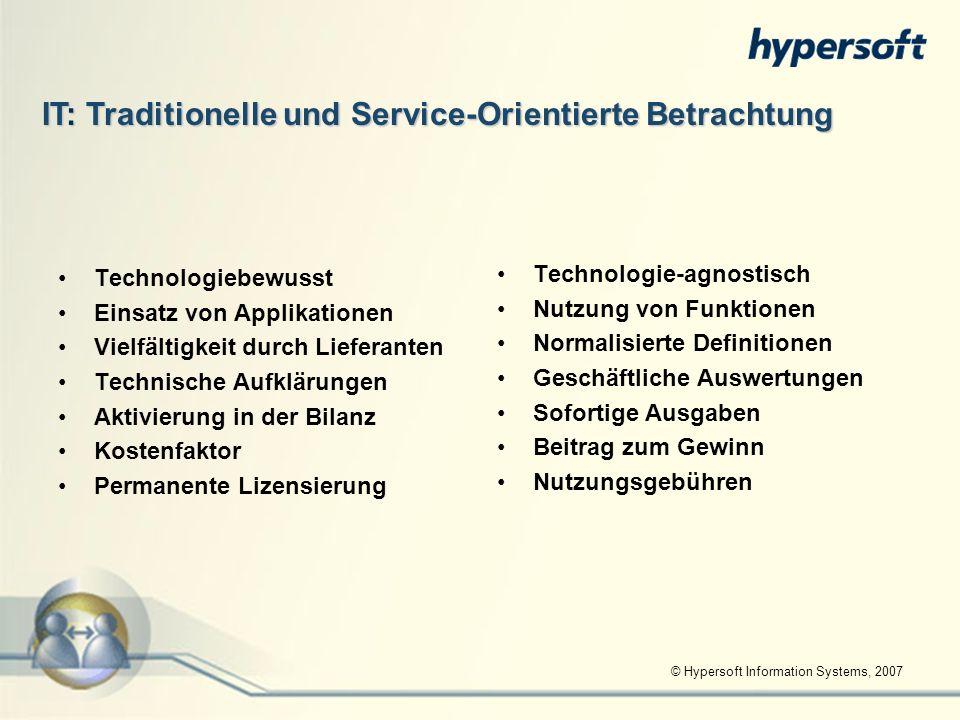 © Hypersoft Information Systems, 2007 IT: Traditionelle und Service-Orientierte Betrachtung Technologiebewusst Einsatz von Applikationen Vielfältigkei