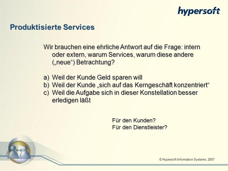 © Hypersoft Information Systems, 2007 Produktisierte Services Wir brauchen eine ehrliche Antwort auf die Frage: intern oder extern, warum Services, wa