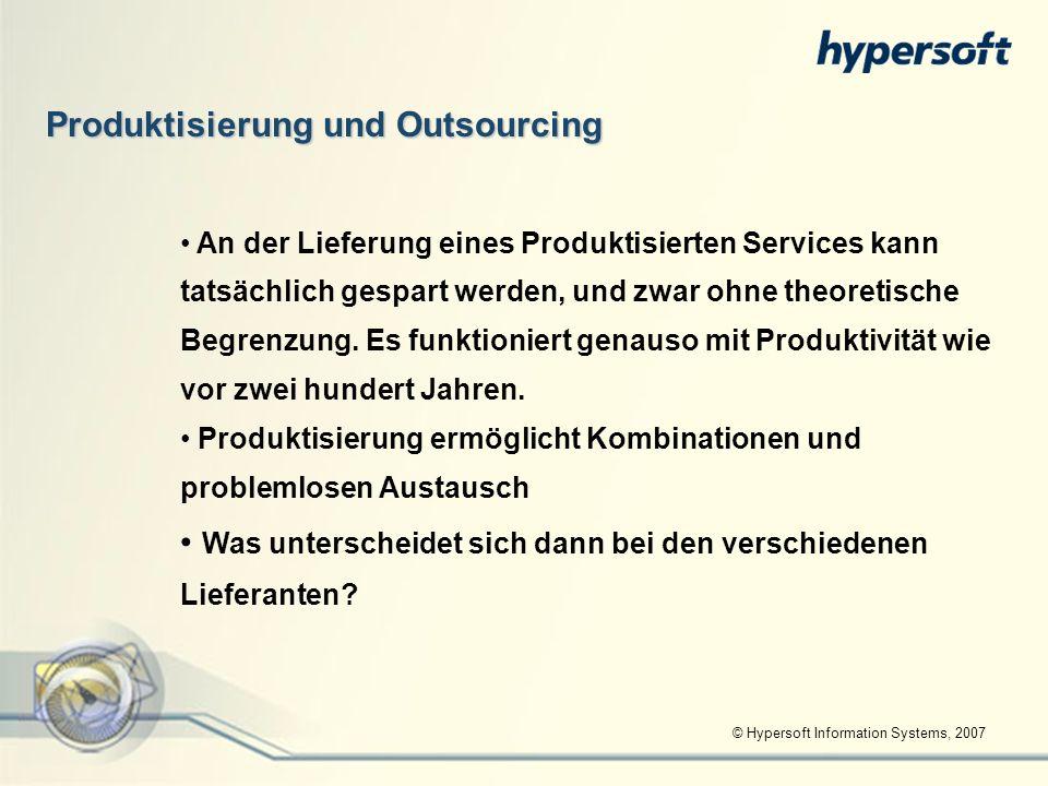 © Hypersoft Information Systems, 2007 Produktisierung und Outsourcing An der Lieferung eines Produktisierten Services kann tatsächlich gespart werden,