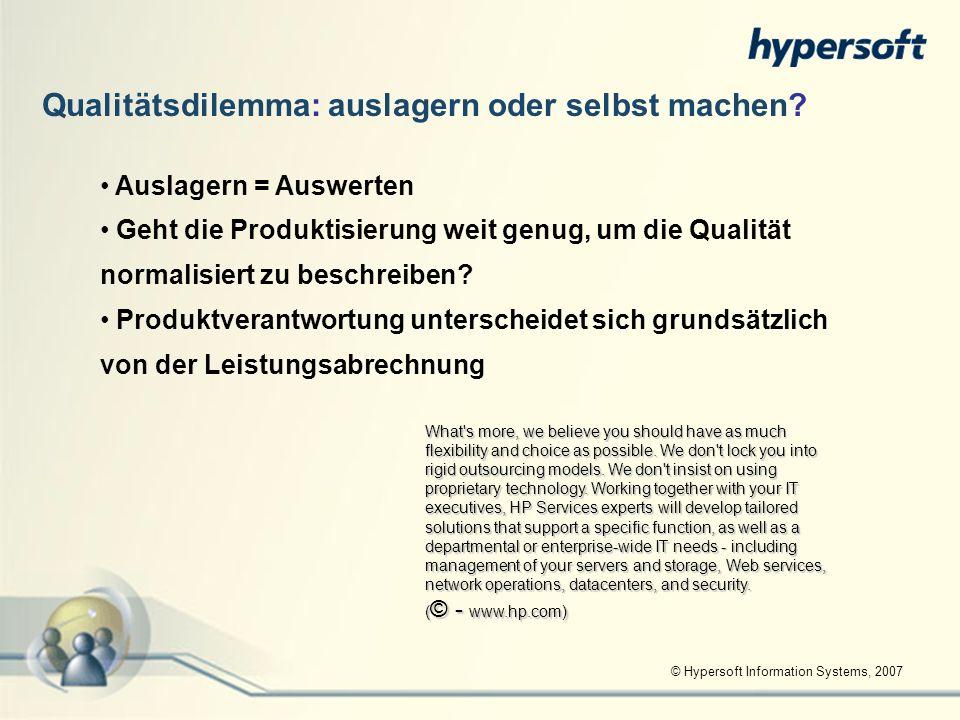 © Hypersoft Information Systems, 2007 Qualitätsdilemma: auslagern oder selbst machen? Auslagern = Auswerten Geht die Produktisierung weit genug, um di