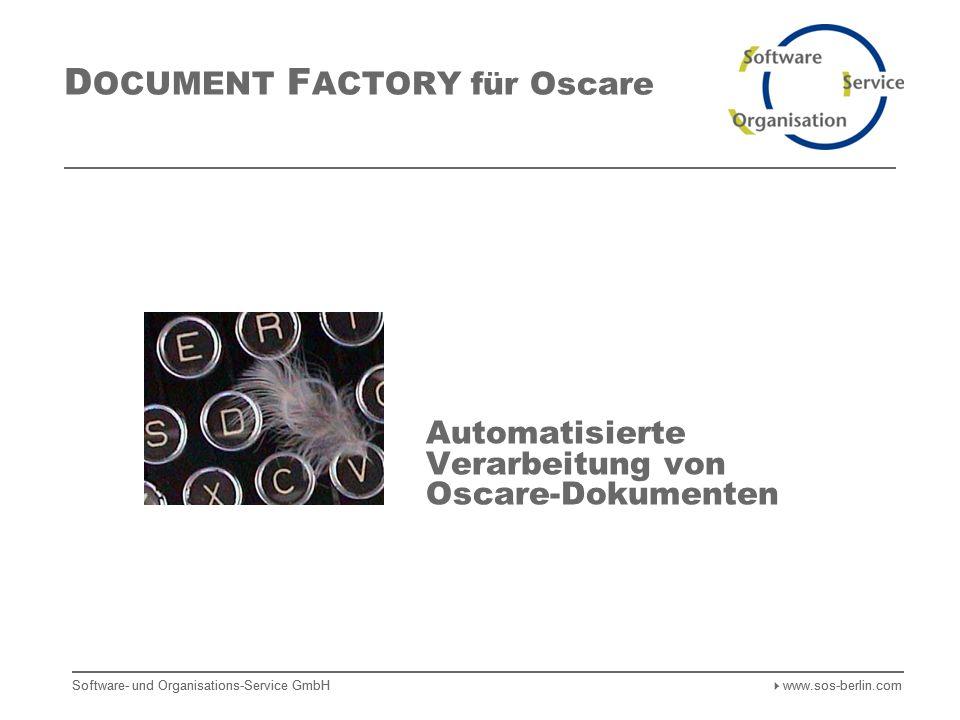 Software- und Organisations-Service GmbH www.sos-berlin.com D OCUMENT F ACTORY für Oscare Automatisierte Verarbeitung von Oscare-Dokumenten Software- und Organisations-Service GmbH www.sos-berlin.com