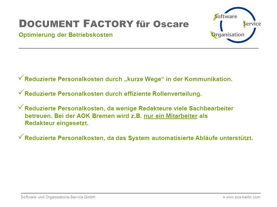Software- und Organisations-Service GmbH www.sos-berlin.com D OCUMENT F ACTORY für Oscare Optimierung der Betriebskosten Reduzierte Personalkosten durch kurze Wege in der Kommunikation.