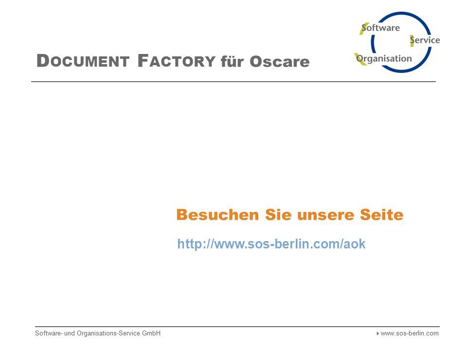 Software- und Organisations-Service GmbH www.sos-berlin.com D OCUMENT F ACTORY für Oscare Besuchen Sie unsere Seite http://www.sos-berlin.com/aok Software- und Organisations-Service GmbH www.sos-berlin.com