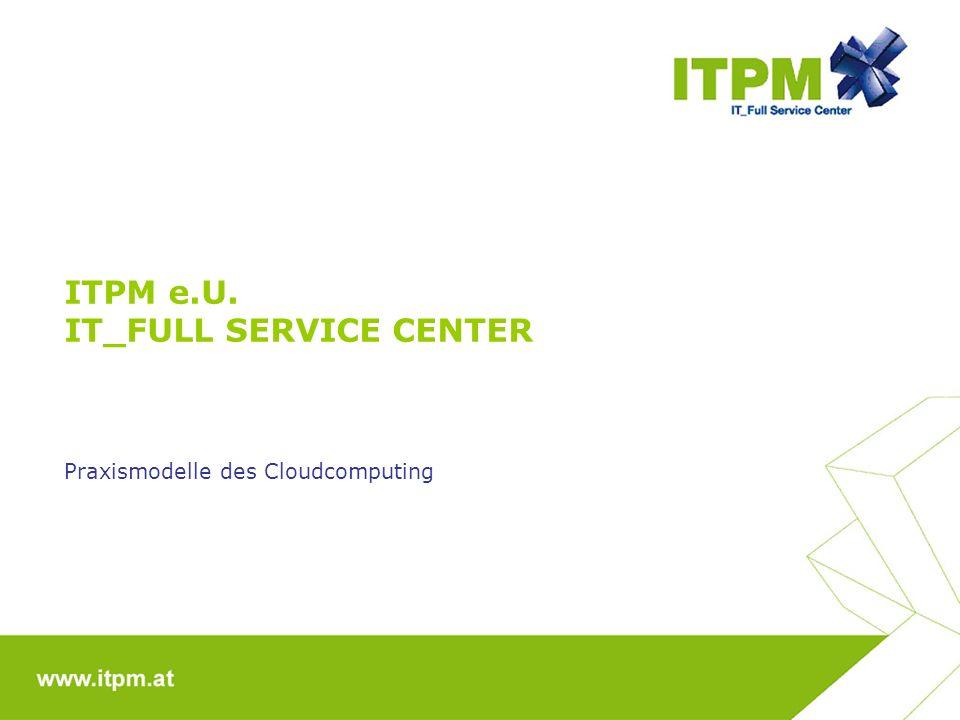 ITPM e.U. IT_FULL SERVICE CENTER Praxismodelle des Cloudcomputing