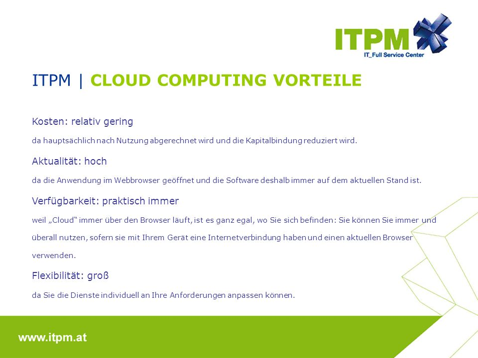ITPM | CLOUD COMPUTING VORTEILE Kosten: relativ gering da hauptsächlich nach Nutzung abgerechnet wird und die Kapitalbindung reduziert wird. Aktualitä