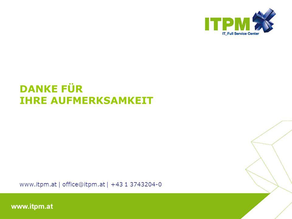 DANKE FÜR IHRE AUFMERKSAMKEIT www.itpm.at | office@itpm.at | +43 1 3743204-0