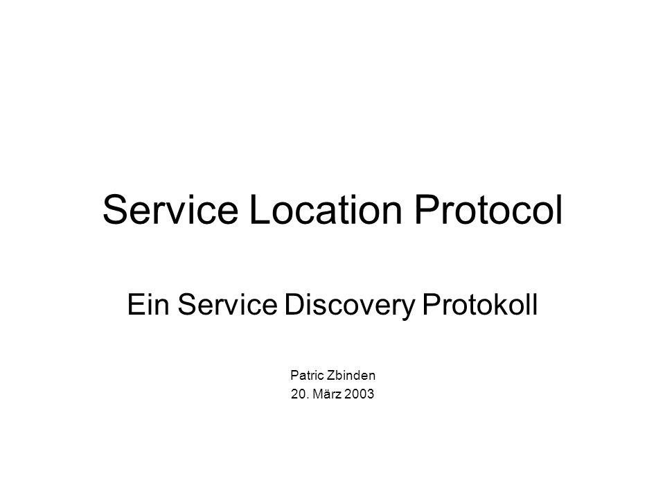 Service Location Protocol Ein Service Discovery Protokoll Patric Zbinden 20. März 2003