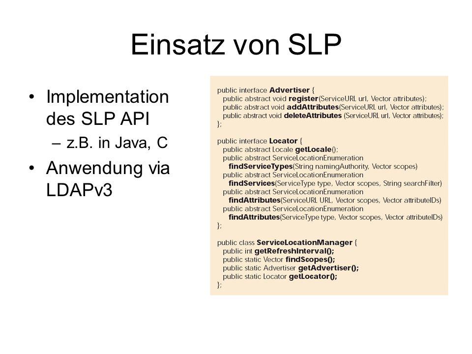 Einsatz von SLP Implementation des SLP API –z.B. in Java, C Anwendung via LDAPv3