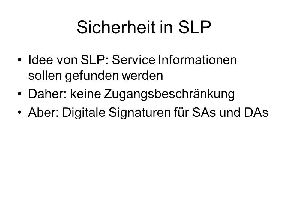 Sicherheit in SLP Idee von SLP: Service Informationen sollen gefunden werden Daher: keine Zugangsbeschränkung Aber: Digitale Signaturen für SAs und DAs