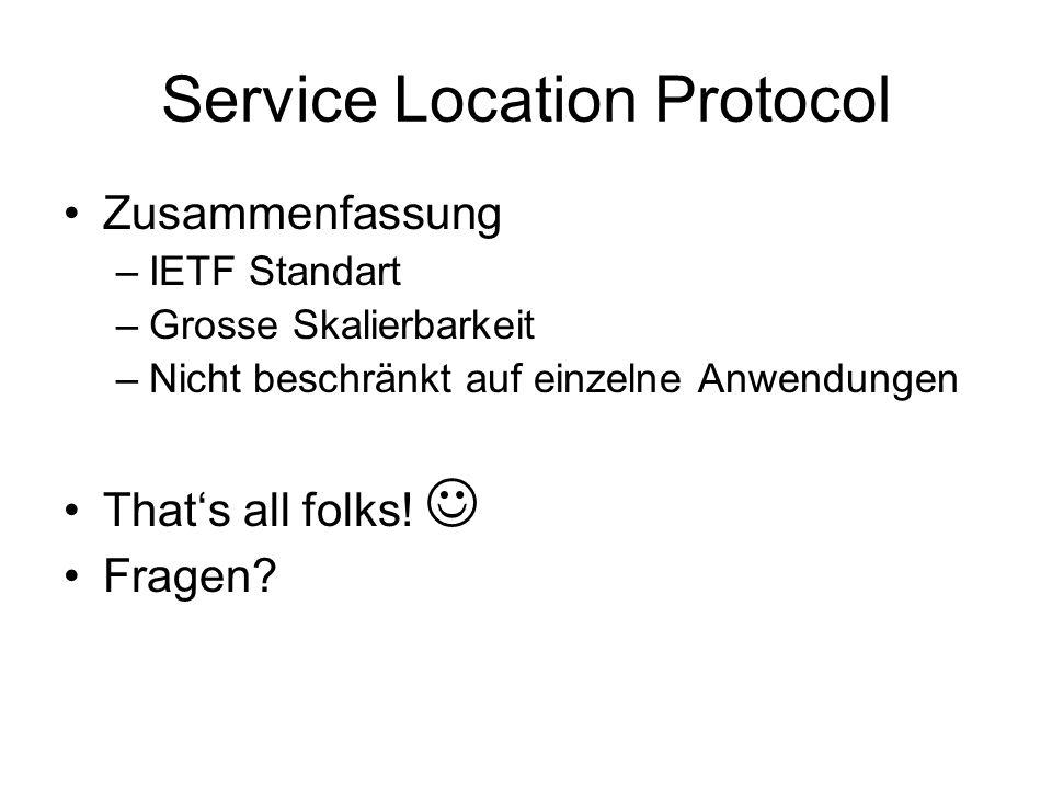 Service Location Protocol Zusammenfassung –IETF Standart –Grosse Skalierbarkeit –Nicht beschränkt auf einzelne Anwendungen Thats all folks.