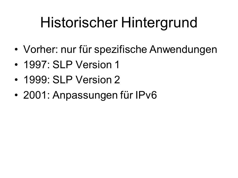 Historischer Hintergrund Vorher: nur für spezifische Anwendungen 1997: SLP Version 1 1999: SLP Version 2 2001: Anpassungen für IPv6
