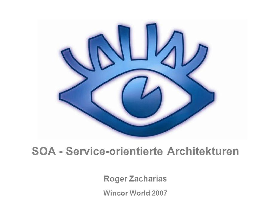 Wincor World 2007 SOA - Service-orientierte Architekturen Roger Zacharias