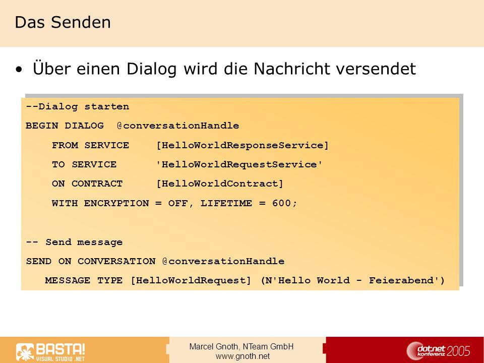 Marcel Gnoth, NTeam GmbH www.gnoth.net Das Senden Über einen Dialog wird die Nachricht versendet --Dialog starten BEGIN DIALOG @conversationHandle FRO