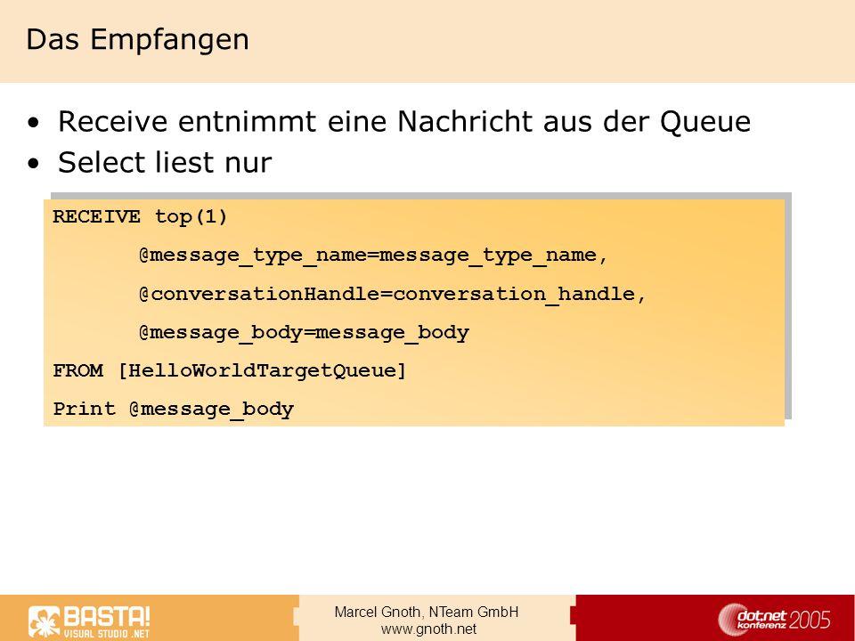 Marcel Gnoth, NTeam GmbH www.gnoth.net Das Empfangen Receive entnimmt eine Nachricht aus der Queue Select liest nur RECEIVE top(1) @message_type_name=