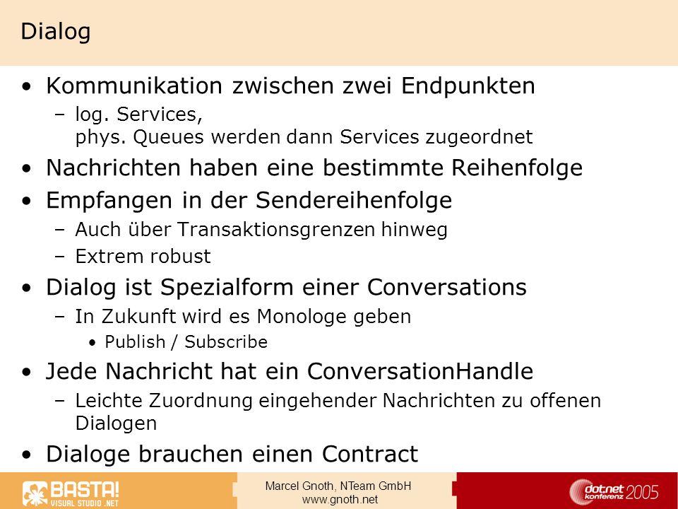 Marcel Gnoth, NTeam GmbH www.gnoth.net Dialog Kommunikation zwischen zwei Endpunkten –log. Services, phys. Queues werden dann Services zugeordnet Nach