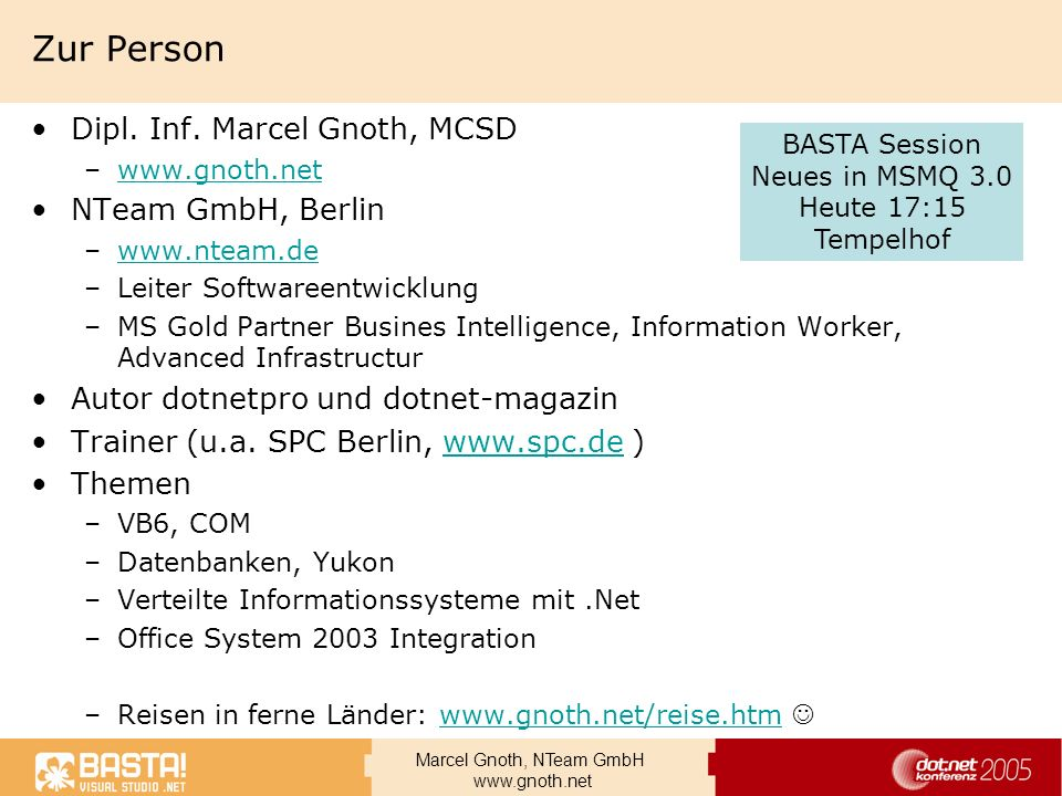 Marcel Gnoth, NTeam GmbH www.gnoth.net Zur Person Dipl. Inf. Marcel Gnoth, MCSD –www.gnoth.netwww.gnoth.net NTeam GmbH, Berlin –www.nteam.dewww.nteam.