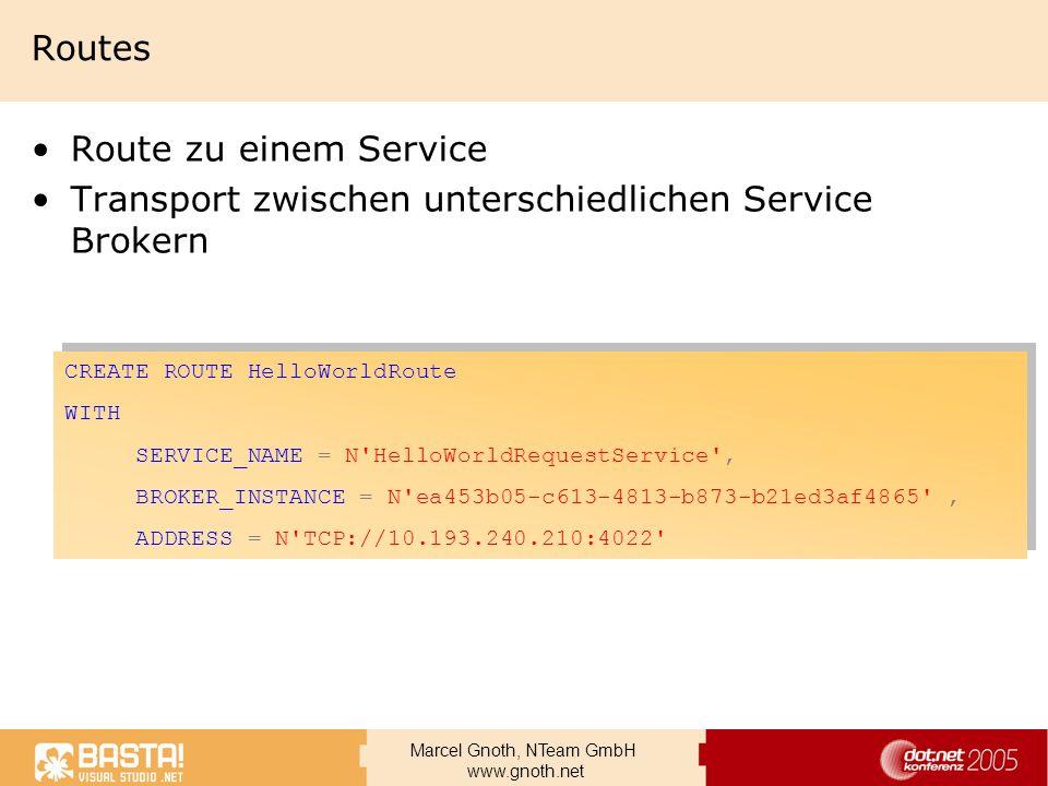 Marcel Gnoth, NTeam GmbH www.gnoth.net Routes Route zu einem Service Transport zwischen unterschiedlichen Service Brokern CREATE ROUTE HelloWorldRoute