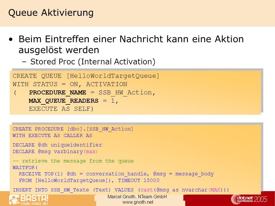 Marcel Gnoth, NTeam GmbH www.gnoth.net Queue Aktivierung Beim Eintreffen einer Nachricht kann eine Aktion ausgelöst werden –Stored Proc (Internal Acti
