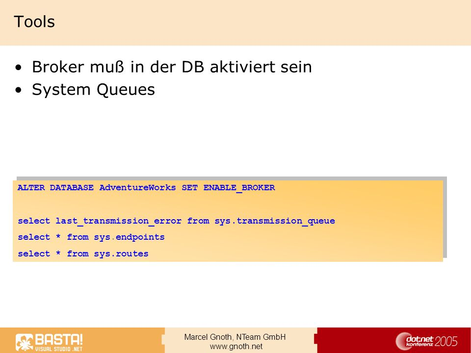Marcel Gnoth, NTeam GmbH www.gnoth.net Tools Broker muß in der DB aktiviert sein System Queues ALTER DATABASE AdventureWorks SET ENABLE_BROKER select