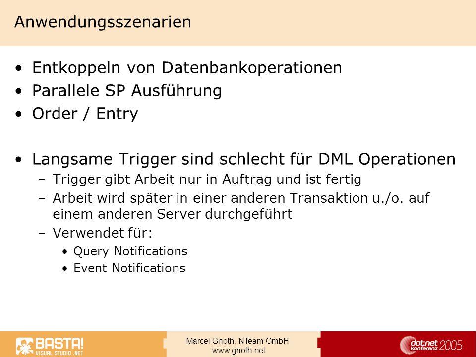 Marcel Gnoth, NTeam GmbH www.gnoth.net Anwendungsszenarien Entkoppeln von Datenbankoperationen Parallele SP Ausführung Order / Entry Langsame Trigger