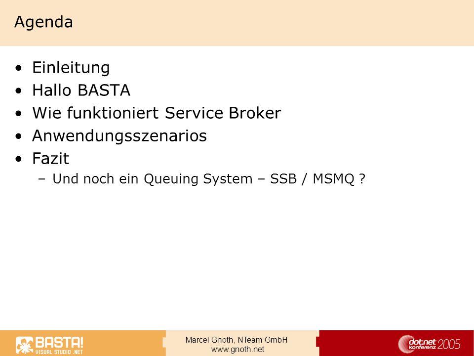 Marcel Gnoth, NTeam GmbH www.gnoth.net Agenda Einleitung Hallo BASTA Wie funktioniert Service Broker Anwendungsszenarios Fazit –Und noch ein Queuing S