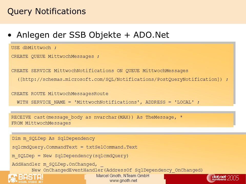 Marcel Gnoth, NTeam GmbH www.gnoth.net Query Notifications Anlegen der SSB Objekte + ADO.Net USE dbMittwoch ; CREATE QUEUE MittwochMessages ; CREATE S