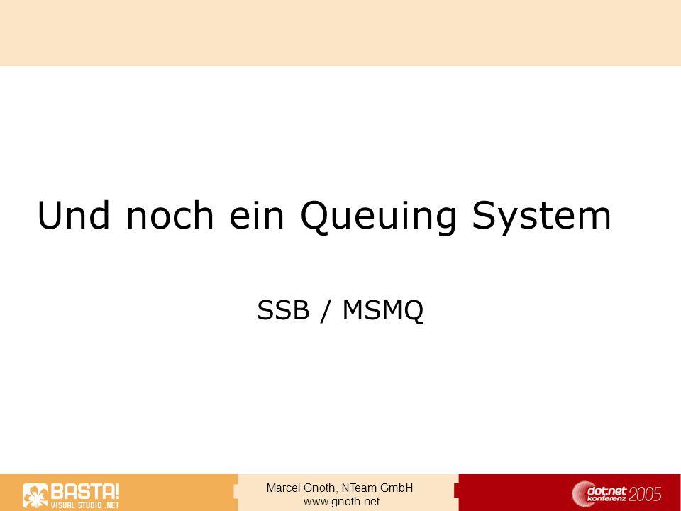 Marcel Gnoth, NTeam GmbH www.gnoth.net Und noch ein Queuing System SSB / MSMQ