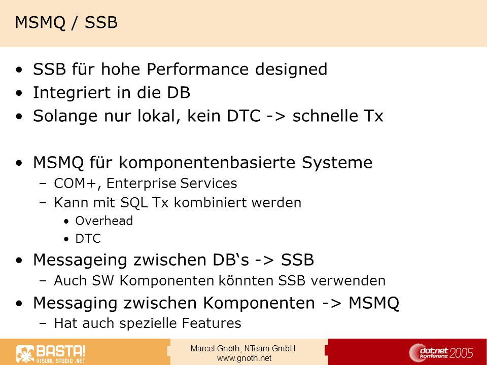 Marcel Gnoth, NTeam GmbH www.gnoth.net MSMQ / SSB SSB für hohe Performance designed Integriert in die DB Solange nur lokal, kein DTC -> schnelle Tx MS