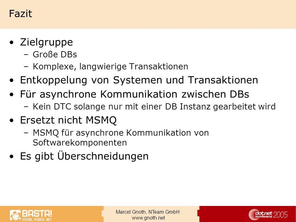 Marcel Gnoth, NTeam GmbH www.gnoth.net Fazit Zielgruppe –Große DBs –Komplexe, langwierige Transaktionen Entkoppelung von Systemen und Transaktionen Fü
