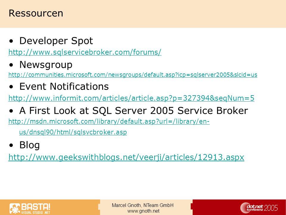 Marcel Gnoth, NTeam GmbH www.gnoth.net Ressourcen Developer Spot http://www.sqlservicebroker.com/forums/ Newsgroup http://communities.microsoft.com/ne