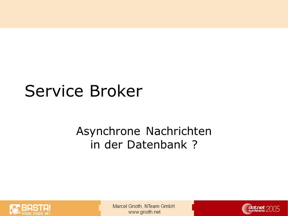 Marcel Gnoth, NTeam GmbH www.gnoth.net Service Broker Asynchrone Nachrichten in der Datenbank ?
