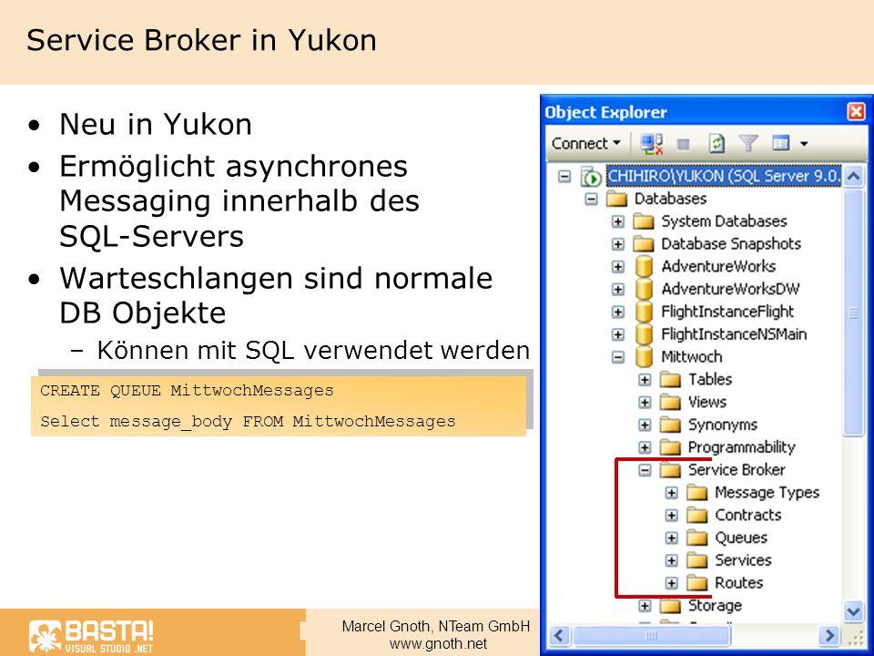 Marcel Gnoth, NTeam GmbH www.gnoth.net Service Broker in Yukon Neu in Yukon Ermöglicht asynchrones Messaging innerhalb des SQL-Servers Warteschlangen