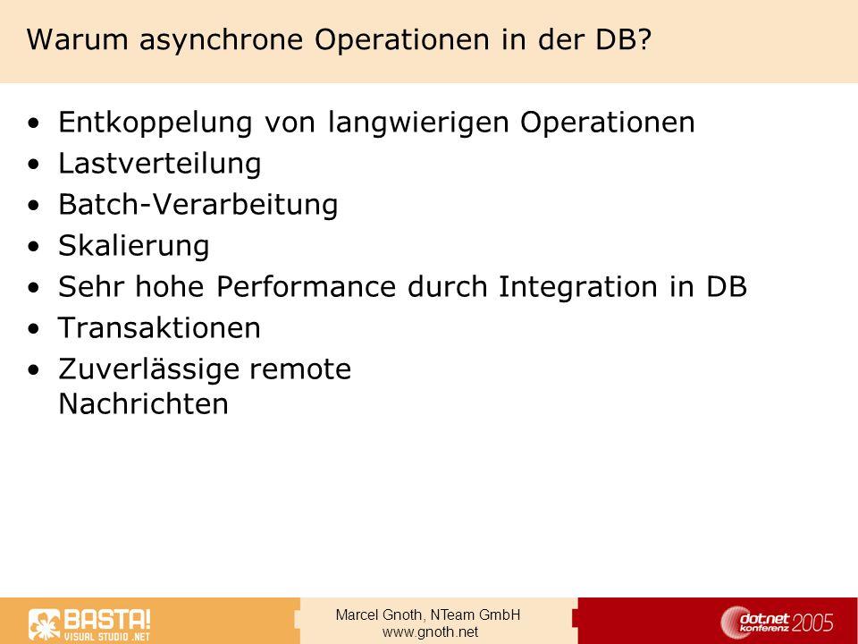 Marcel Gnoth, NTeam GmbH www.gnoth.net Warum asynchrone Operationen in der DB? Entkoppelung von langwierigen Operationen Lastverteilung Batch-Verarbei