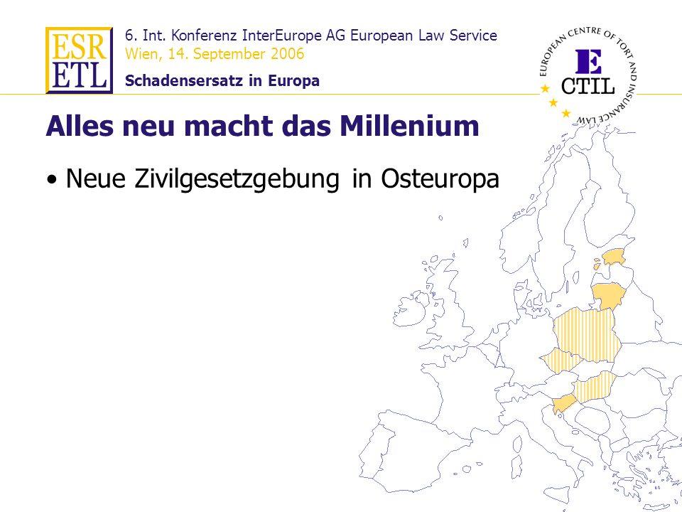 6. Int. Konferenz InterEurope AG European Law Service Wien, 14. September 2006 Schadensersatz in Europa 12 Alles neu macht das Millenium Neue Zivilges