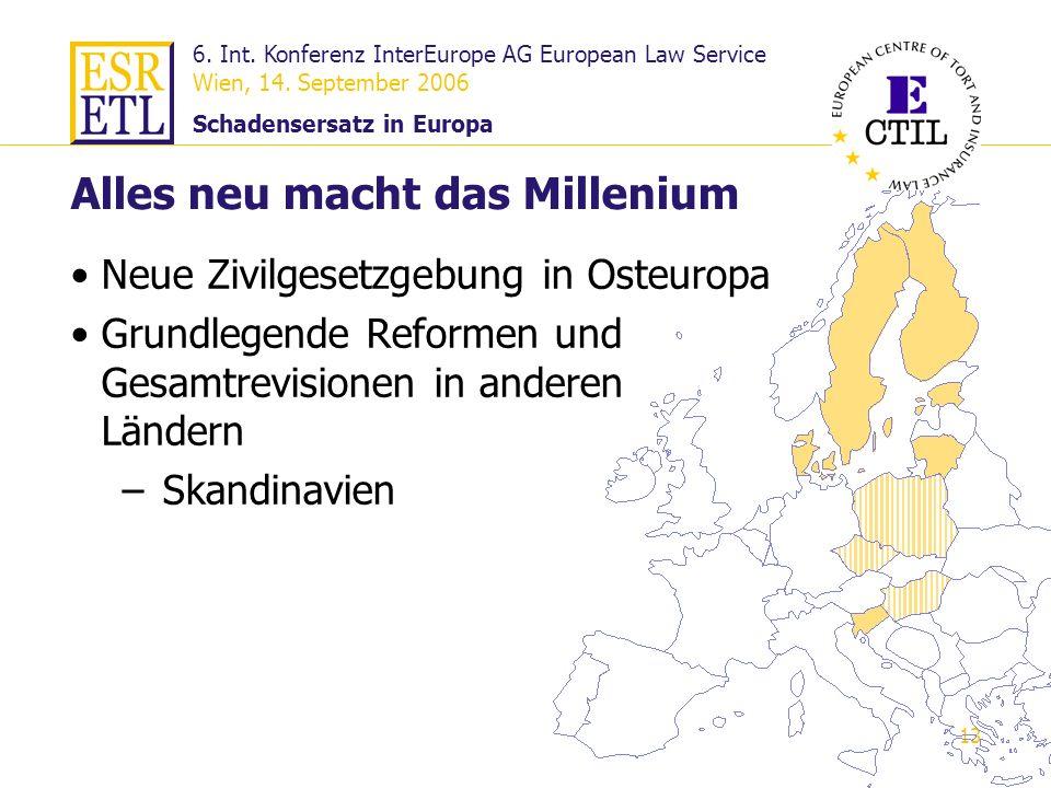 6. Int. Konferenz InterEurope AG European Law Service Wien, 14. September 2006 Schadensersatz in Europa 13 Alles neu macht das Millenium Neue Zivilges