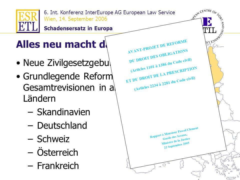 6. Int. Konferenz InterEurope AG European Law Service Wien, 14. September 2006 Schadensersatz in Europa 15 Alles neu macht das Millenium Neue Zivilges