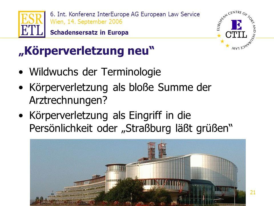 6. Int. Konferenz InterEurope AG European Law Service Wien, 14. September 2006 Schadensersatz in Europa 21 Körperverletzung neu Wildwuchs der Terminol