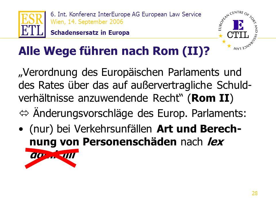 6. Int. Konferenz InterEurope AG European Law Service Wien, 14. September 2006 Schadensersatz in Europa 28 Alle Wege führen nach Rom (II)? Verordnung