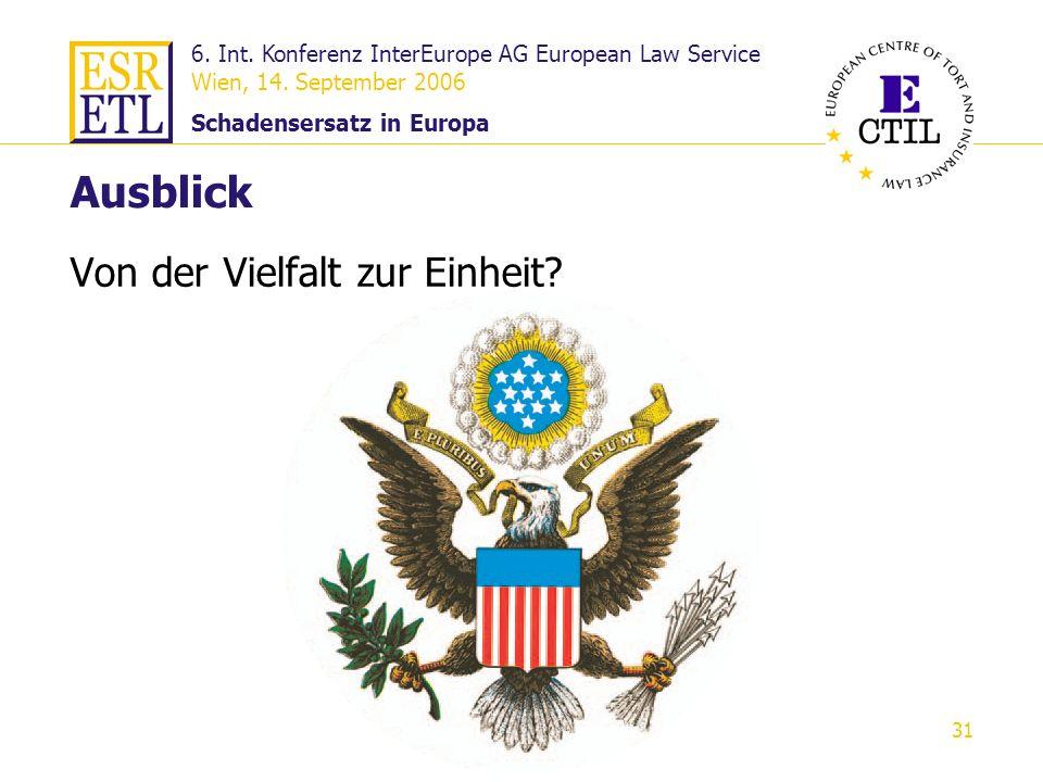 6. Int. Konferenz InterEurope AG European Law Service Wien, 14. September 2006 Schadensersatz in Europa 31 Ausblick Von der Vielfalt zur Einheit?