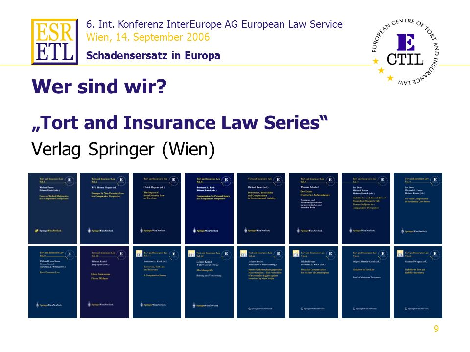 6. Int. Konferenz InterEurope AG European Law Service Wien, 14. September 2006 Schadensersatz in Europa 9 Tort and Insurance Law Series Verlag Springe