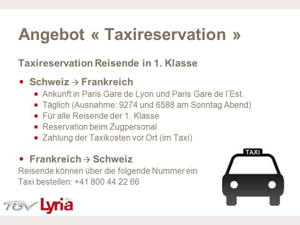 16/02/09 P15 Angebot « Taxireservation » Taxireservation Reisende in 1. Klasse Schweiz Frankreich Ankunft in Paris Gare de Lyon und Paris Gare de lEst