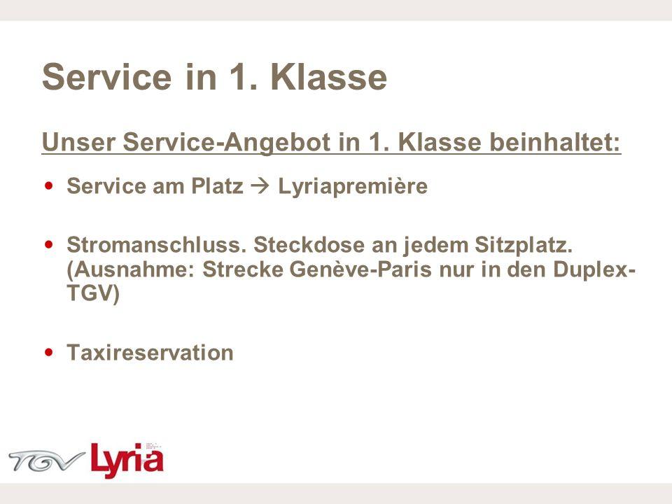 16/02/09 P9 Service in 1. Klasse Unser Service-Angebot in 1. Klasse beinhaltet: Service am Platz Lyriapremière Stromanschluss. Steckdose an jedem Sitz