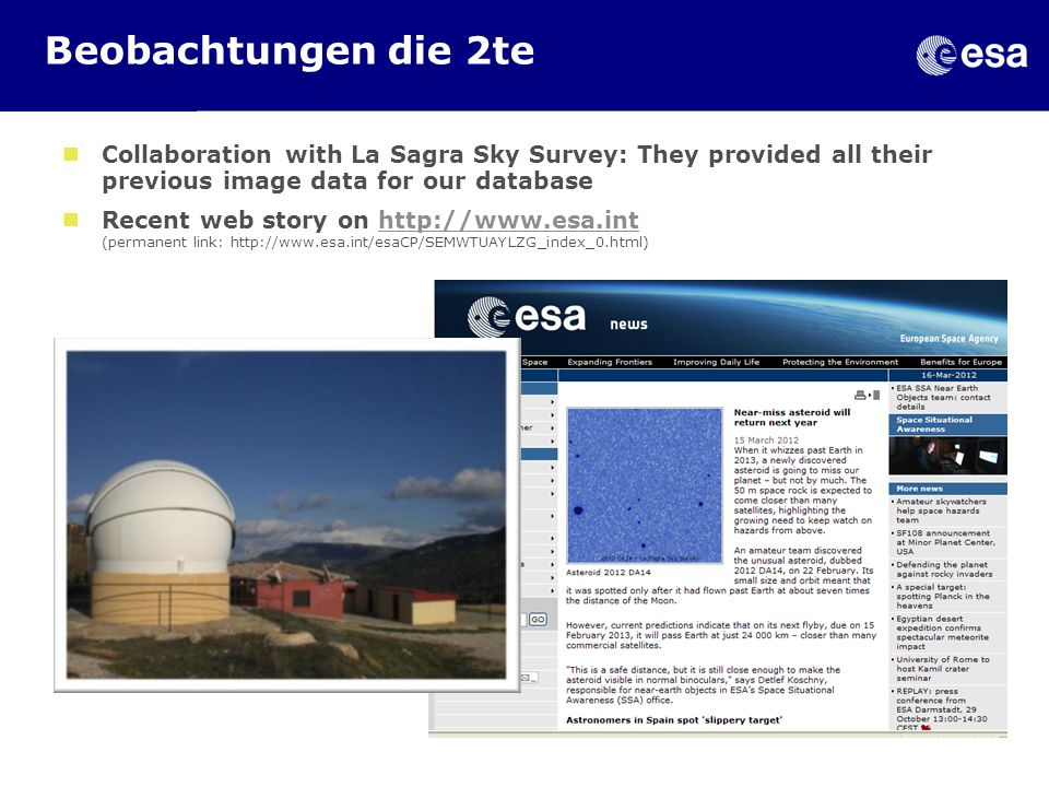 Beobachtungen die 2te Collaboration with La Sagra Sky Survey: They provided all their previous image data for our database Recent web story on http://www.esa.int (permanent link: http://www.esa.int/esaCP/SEMWTUAYLZG_index_0.html)http://www.esa.int