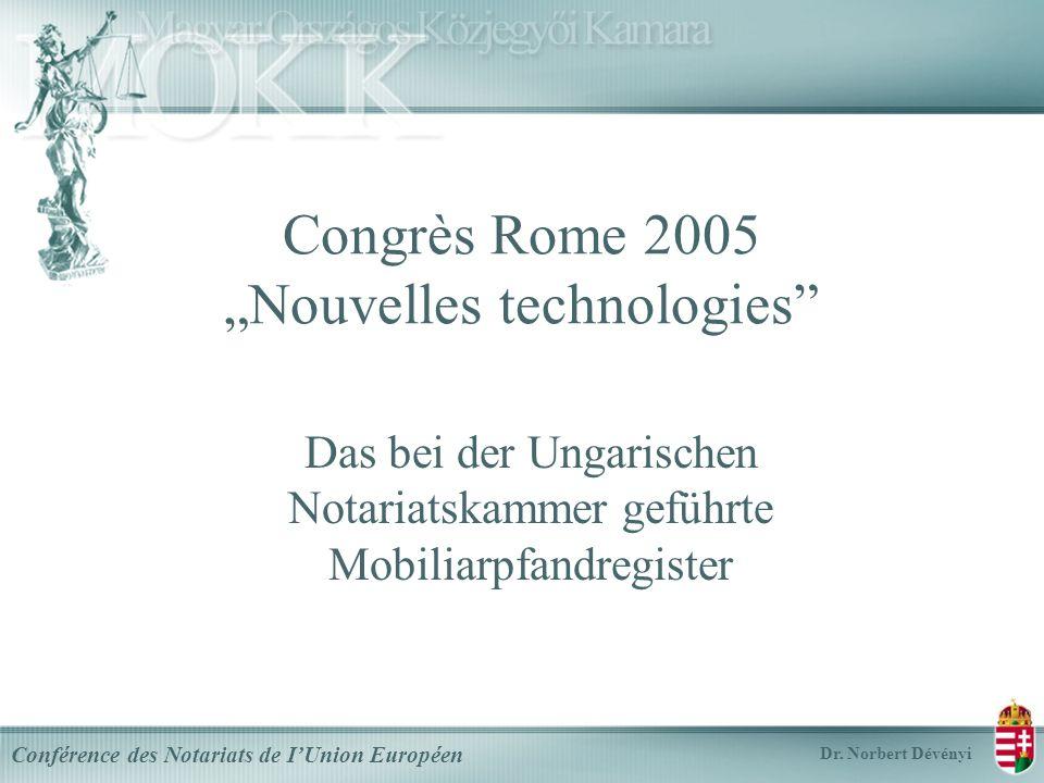 Congrès Rome 2005 Nouvelles technologies Das bei der Ungarischen Notariatskammer geführte Mobiliarpfandregister Dr.