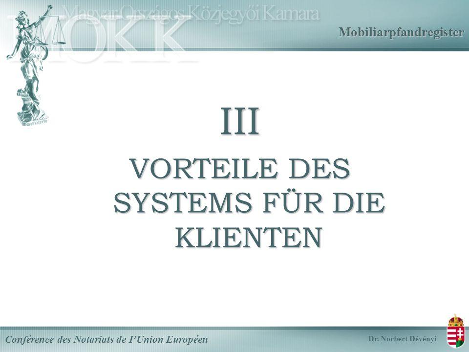 Mobiliarpfandregister III VORTEILE DES SYSTEMS FÜR DIE KLIENTEN Conférence des Notariats de IUnion Européen Dr.