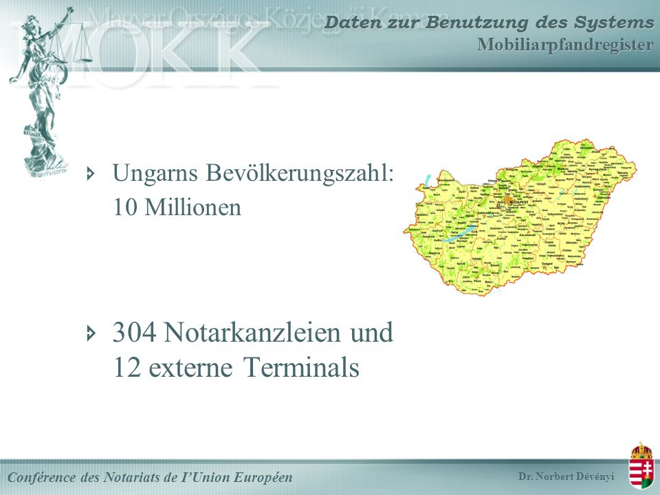 Ungarns Bevölkerungszahl: 10 Millionen 304 Notarkanzleien und 12 externe Terminals Conférence des Notariats de IUnion Européen Dr.