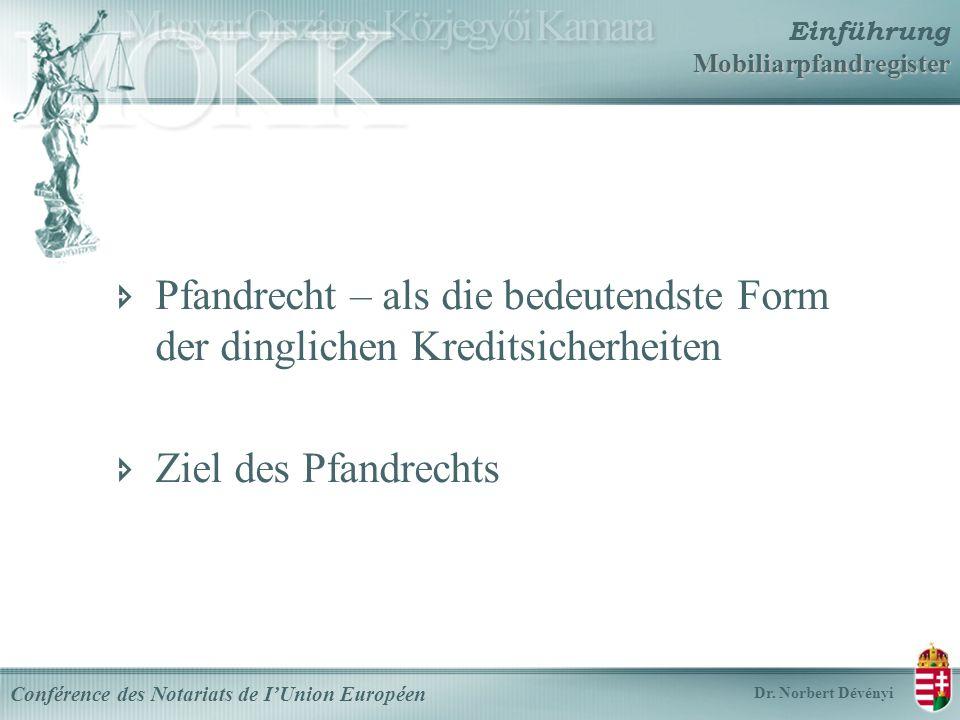 Mobiliarpfandregister Einführung Mobiliarpfandregister Conférence des Notariats de IUnion Européen Dr.